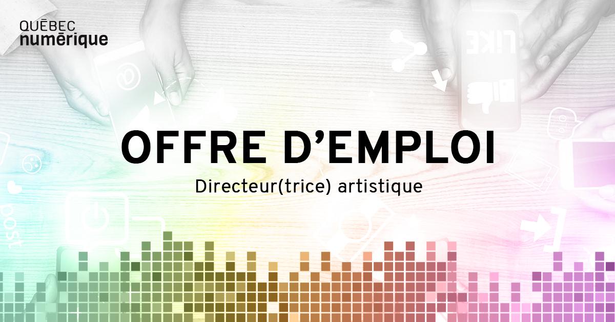 Offre d'emploi chez Québec numérique : directeur(rice) artistique